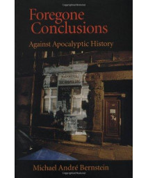 Foregone Conclusions: Against Apocalyptic History