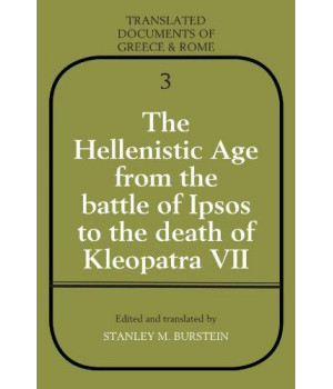 the hellenistic age from the battle of ipsos to the death of kleopatra vii (translated documents of greece and rome)