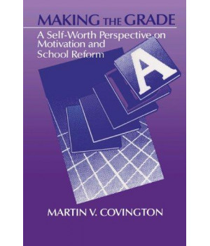 Making the Grade: A Self-Worth Perspective on Motivation and School Reform