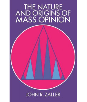 The Nature and Origins of Mass Opinion (Cambridge Studies in Public Opinion and Political Psychology)