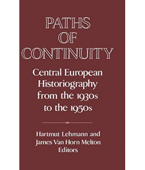 Paths of Continuity: Central European Historiography from the 1930s to the 1950s (Publications of the German Historical Institute)