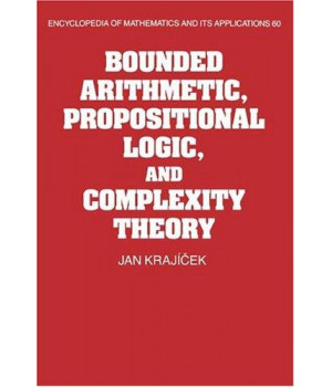 Bounded Arithmetic, Propositional Logic and Complexity Theory (Encyclopedia of Mathematics and its Applications)
