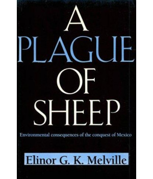 A Plague of Sheep: Environmental Consequences of the Conquest of Mexico (Studies in Environment and History)