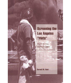 Screening the Los Angeles \'Riots\': Race, Seeing, and Resistance (Cambridge Cultural Social Studies)