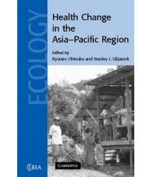 Health Change in the Asia-Pacific Region (Cambridge Studies in Biological and Evolutionary Anthropology)