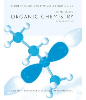 Student Solutions Manual and Study Guide for Hornback\'s Organic Chemistry, 2nd