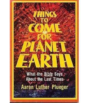 Things to come for planet Earth: What the Bible says about the last times