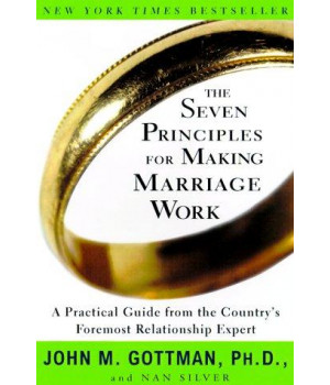 The Seven Principles for Making Marriage Work: A Practical Guide from the Country\'s Foremost Relationship Expert