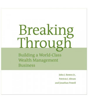 Breaking Through: Building a World Class Wealth Management Business