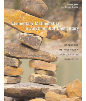 Elementary Mathematics Is Anything but Elementary: Content and Methods From A Developmental Perspective