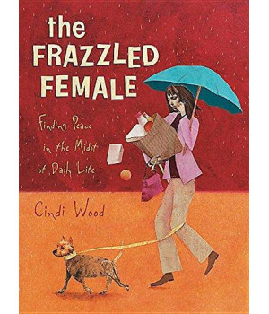 Frazzled Female: Finding Peace in the Midst of Daily Life (Bible Study Book)