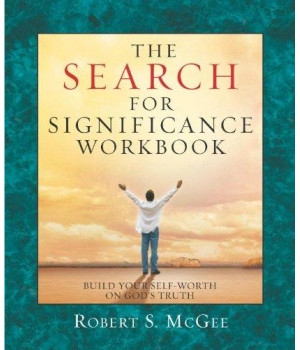 the search for significance workbook: building your self-worth on god's truth