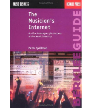 The Musician\'s Internet: Online Strategies for Success in the Music Industry (Music Business)