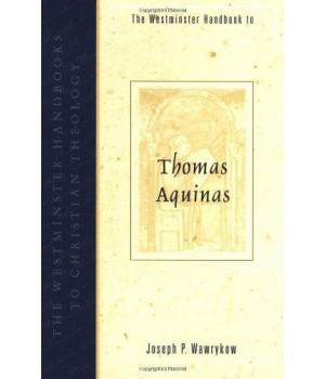 The Westminster Handbook to Thomas Aquinas (Westminster Handbooks to Christian Theology)