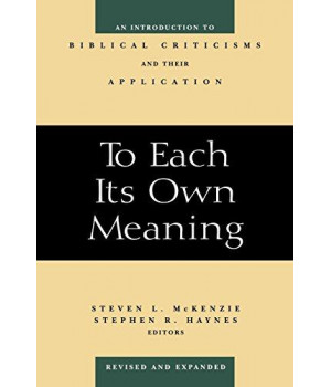 To Each Its Own Meaning, Revised and Expanded: An Introduction to Biblical Criticisms and Their Application