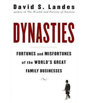 Dynasties: Fortunes and Misfortunes of the World\'s Great Family Businesses