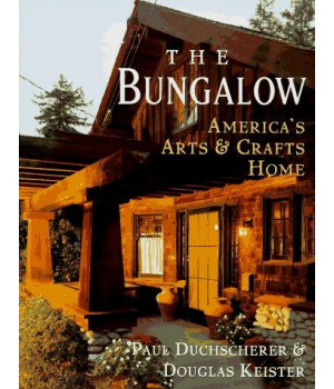 The Bungalow: America\'s Arts and Crafts Home