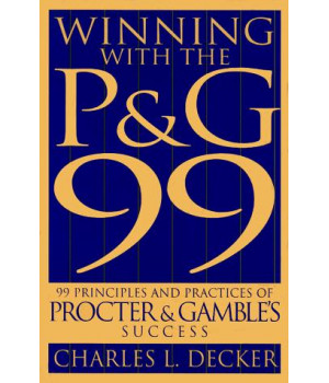 Winning with the P&G 99: 99 Principles and Practices of Procter Gambles Success