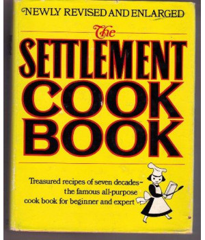 The Settlement Cook Book: Treasured Recipes Of Six Decades