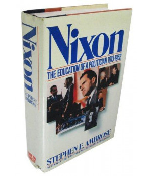 Nixon: The Education of a Politician 1913-1962