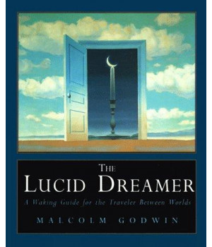 The Lucid Dreamer: A Waking Guide for the Traveler Between Worlds