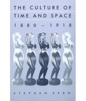 The Culture of Time and Space, 1880-1918