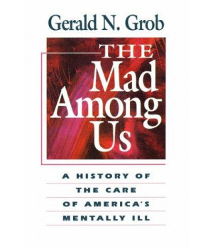 The Mad Among Us: A History of  the Care of America's Mentally Ill
