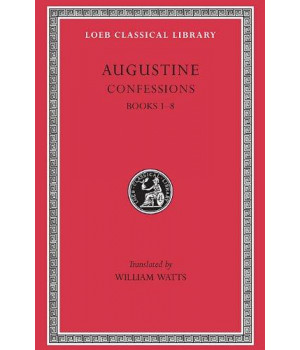 Confessions, Vol. 1: Books 1-8 (Loeb Classical Library, No. 26) (Volume I)