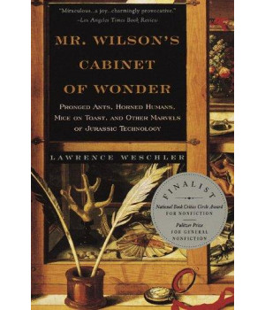 Mr. Wilson\'s Cabinet of Wonder: Pronged Ants, Horned Humans, Mice on Toast, and Other Marvels of Jurassic Technology