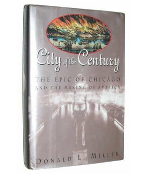 city of the century: the epic of chicago and the making of america