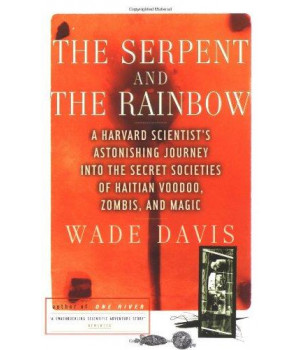 The Serpent and the Rainbow: A Harvard Scientist\'s Astonishing Journey into the Secret Societies of Haitian Voodoo, Zombis, and Magic