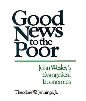 Good News to the Poor: John Wesley\'s Evangelical Economics