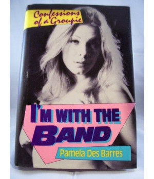 I\'m With the Band: Confessions of a Groupie