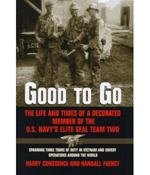 Good to Go: The Life and Times of a Decorated Member of the U.S. Navy\'s Elite Seal Team Two