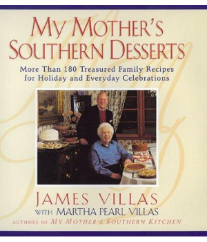 My Mother\'s Southern Desserts : More Than 180 Treasured Family Recipes for Holiday and Everyday Celebration