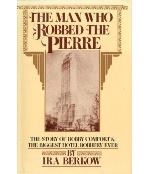 The Man Who Robbed The Pierre: The Story of Bobby Comfort and the Biggest Hotel Robbery Ever