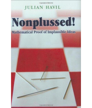 Nonplussed!: Mathematical Proof of Implausible Ideas