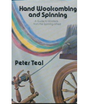Hand Wool Combing and Spinning: A Guide to Worsteds from the Spinning Wheel