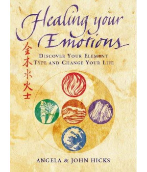 Healing Your Emotions: Discover Your Element Type and Change Your Life