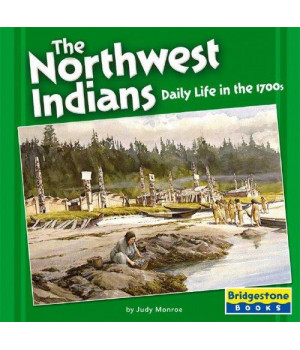 the northwest indians: daily life in the 1700s (native american life: regional tribes)