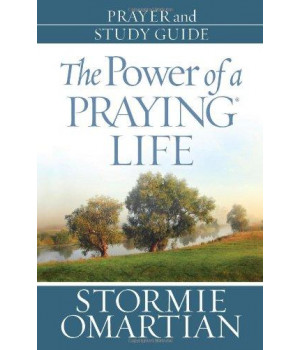The Power of a Praying® Life Prayer and Study Guide: Finding the Freedom, Wholeness, and True Success God Has for You