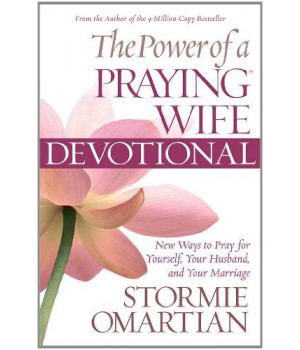 The Power of a Praying Wife Devotional: New Ways to Pray for Yourself, Your Husband, and Your Marriage
