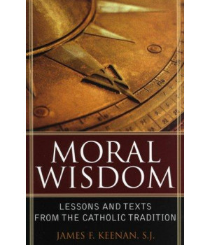 Moral Wisdom: Lessons and Texts from the Catholic Tradition (Sheed & Ward Books)