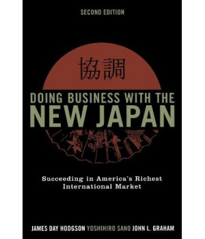 Doing Business with the New Japan: Succeeding in America\'s Richest International Market