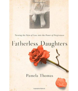 Fatherless Daughters: Turning the Pain of Loss into the Power of Forgiveness