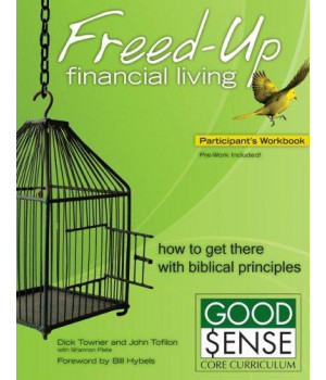 Freed-Up Financial Living Participant\'s Workbook: How to Get There with Biblical Principles (Good Sense)
