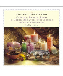 Good Gifts from the Home: Candles, Bubble Baths, and Other Romantic Gifts--Make Beautiful Gifts to Give (or Keep)