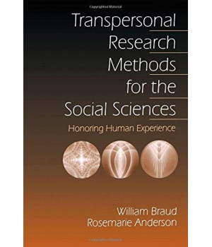 Transpersonal Research Methods for the Social Sciences: Honoring Human Experience (Progress in Neural Processing; 7)