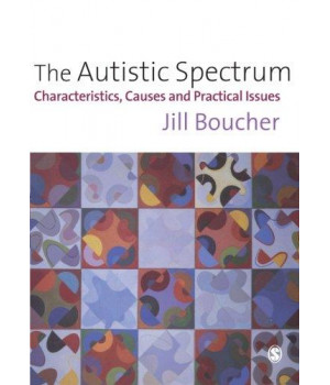 The Autistic Spectrum: Characteristics, Causes and Practical Issues