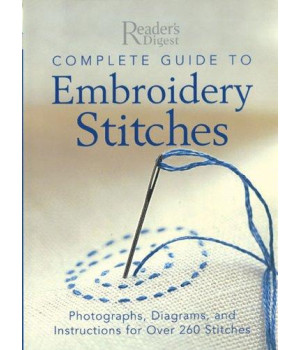 Complete Guide to Embroidery Stitches: Photographs, Diagrams, and Instructions for Over 260 Stitches (Reader\'s Digest)